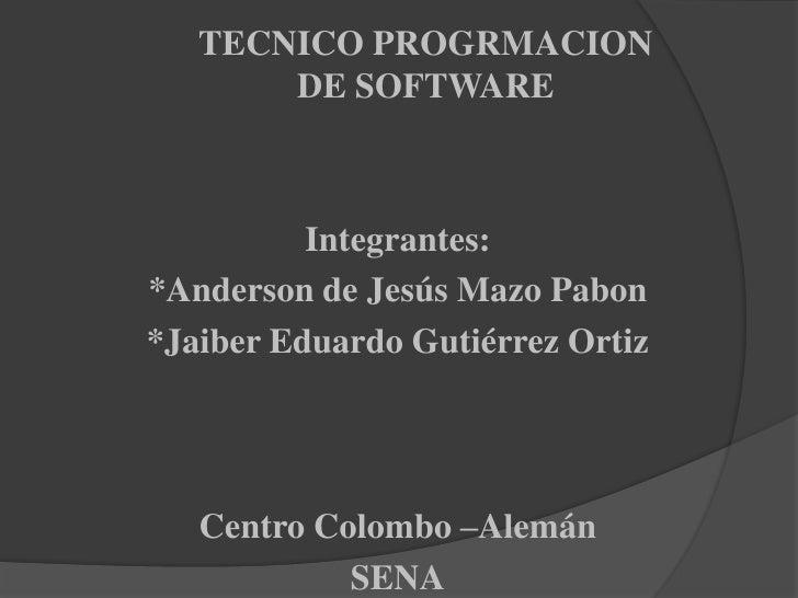 TECNICO PROGRMACION DE SOFTWARE<br />Integrantes:<br />*Anderson de Jesús Mazo Pabon<br />*Jaiber Eduardo Gutiérrez Ortiz<...
