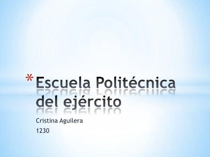 Cristina Aguilera<br />1230<br />Escuela Politécnica del ejército<br />