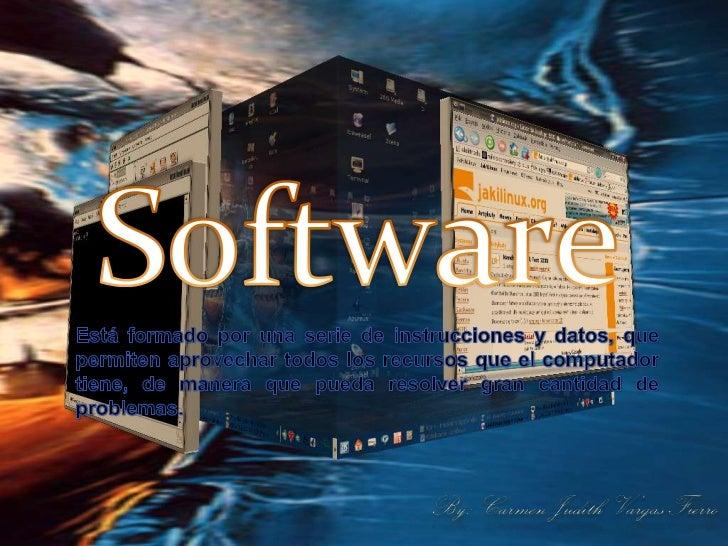 Software<br />Está formado por una serie de instrucciones y datos, que permiten aprovechar todos los recursos que el compu...