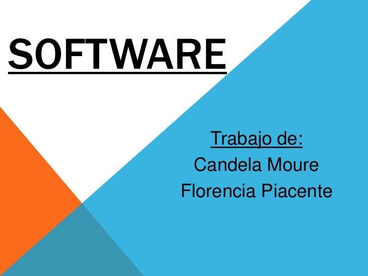 SOFTWARE<br />Trabajo de:<br />Candela Moure <br />Florencia Piacente<br />