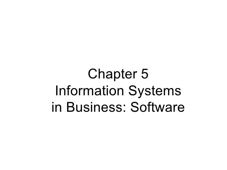 Chapter 5 Information Systemsin Business: Software