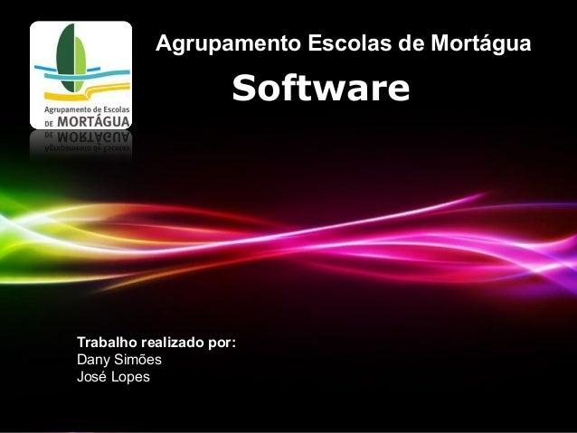 Powerpoint TemplatesPage 1SoftwareAgrupamento Escolas de MortáguaTrabalho realizado por:Dany SimõesJosé Lopes
