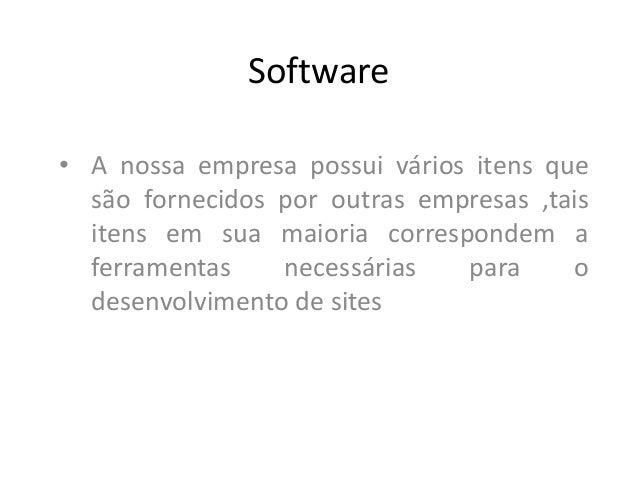 Software • A nossa empresa possui vários itens que são fornecidos por outras empresas ,tais itens em sua maioria correspon...