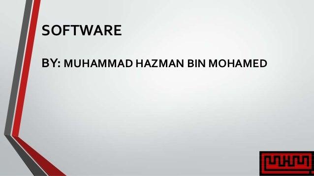 SOFTWARE BY: MUHAMMAD HAZMAN BIN MOHAMED