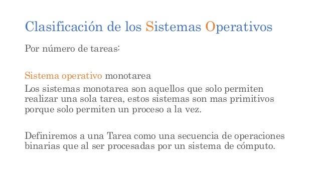 Clasificación de los Sistemas Operativos Por número de procesadores: Depende al numero de procesadores que se tengan, a pa...