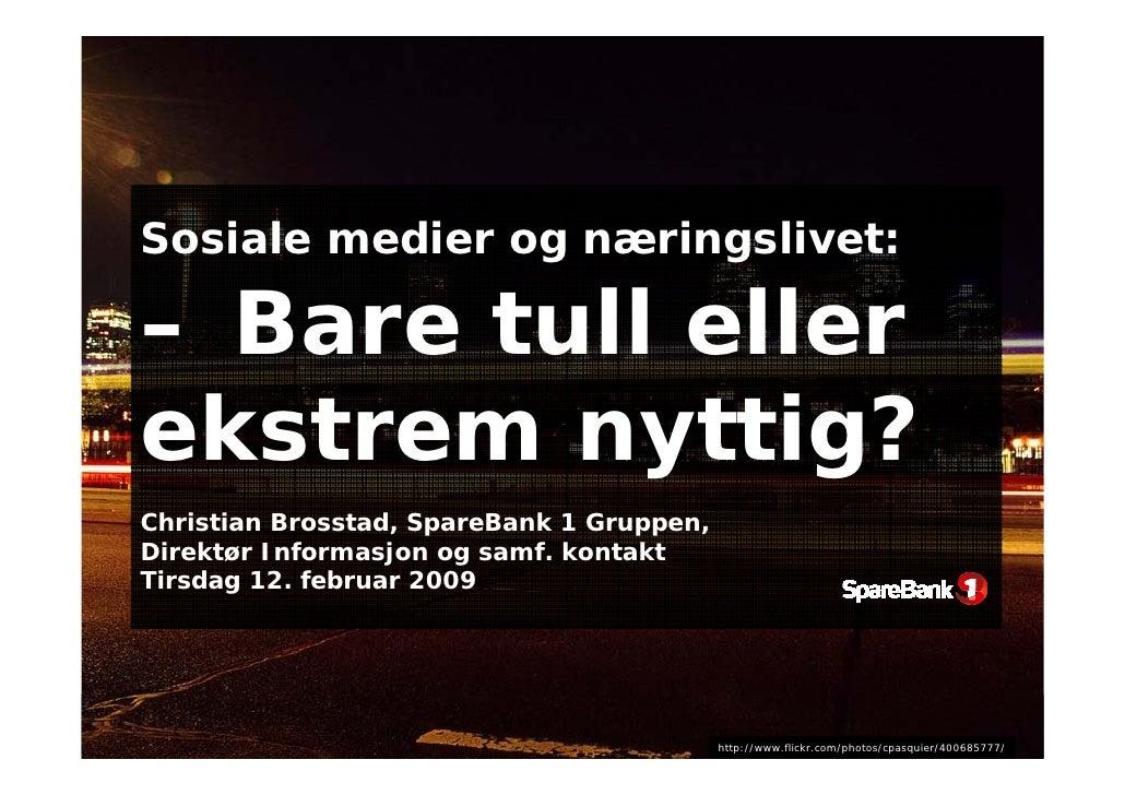 Sosiale medier og næringslivet:  – Bare tull eller ekstrem nyttig? Christian Brosstad, SpareBank 1 Gruppen, Direktør Infor...