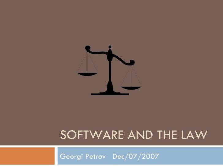 SOFTWARE AND THE LAW Georgi Petrov  Dec/07/2007