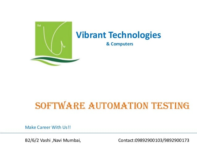 Vibrant Technologies & Computers  Software automation testing Make Career With Us!! B2/6/2 Vashi ,Navi Mumbai,  Contact:09...