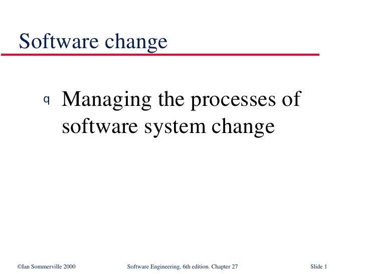 Software change  <ul><li>Managing the processes of software system change  </li></ul>