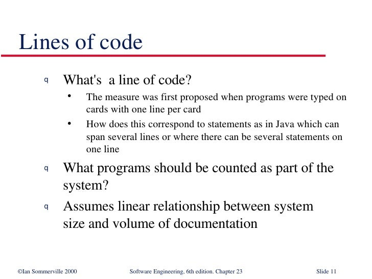 <ul><li>What's  a line of code? </li></ul><ul><ul><li>The measure was first proposed when programs were typed on cards wit...