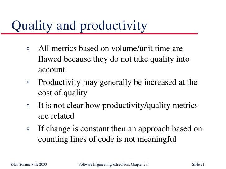 <ul><li>All metrics based on volume/unit time are  flawed because they do not take quality into  account </li></ul><ul><li...