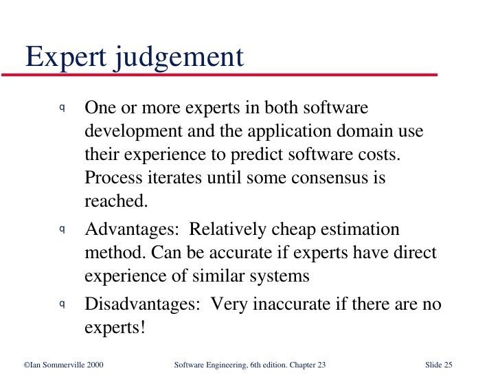Expert judgement <ul><li>One or more experts in both software  development and the application domain use  their experienc...