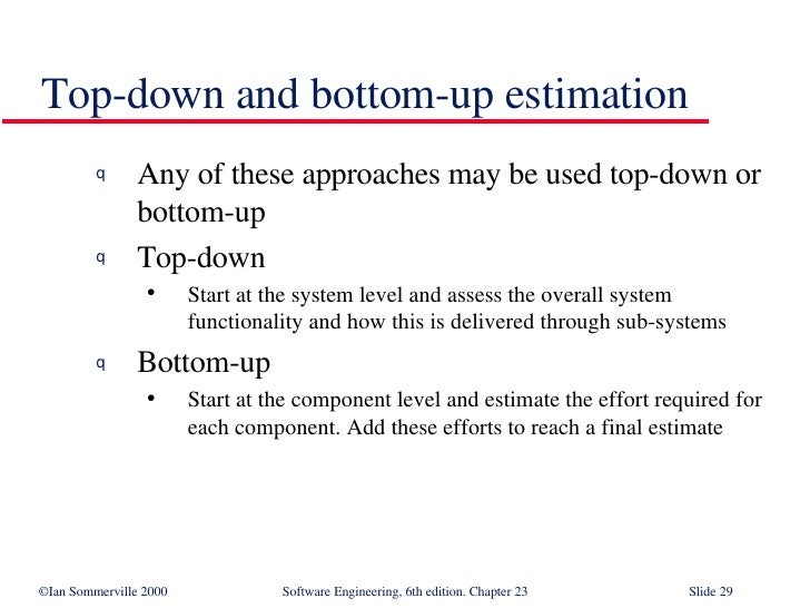 Top-down and bottom-up estimation <ul><li>Any of these approaches may be used top-down or bottom-up </li></ul><ul><li>Top-...