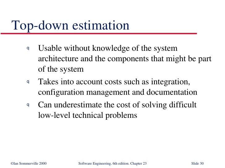 Top-down estimation <ul><li>Usable without knowledge of the system architecture and the components that might be part of t...