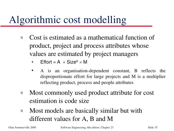 Algorithmic cost modelling <ul><li>Cost is estimated as a mathematical function of  product, project and process attribute...