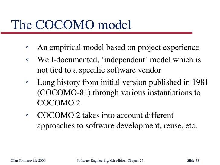 The COCOMO model <ul><li>An empirical model based on project experience </li></ul><ul><li>Well-documented, 'independent' m...