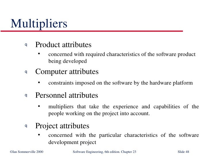 <ul><li>Product attributes  </li></ul><ul><ul><li>concerned with required characteristics of the software product being de...