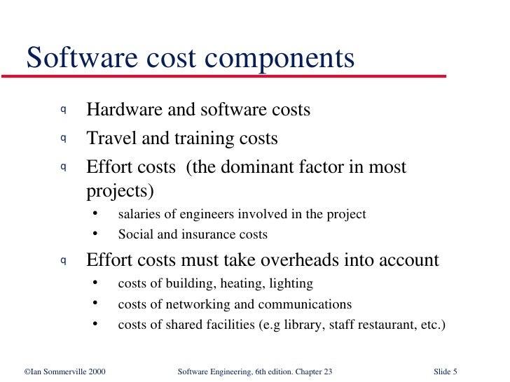 Software cost components <ul><li>Hardware and software costs </li></ul><ul><li>Travel and training costs </li></ul><ul><li...