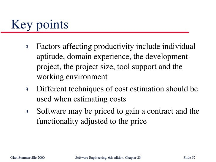 Key points <ul><li>Factors affecting productivity include individual aptitude, domain experience, the development project,...