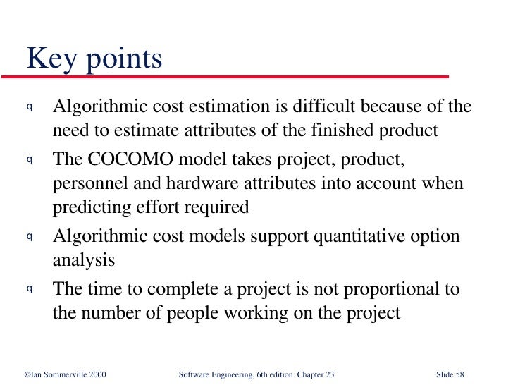 Key points <ul><li>Algorithmic cost estimation is difficult because of the need to estimate attributes of the finished pro...
