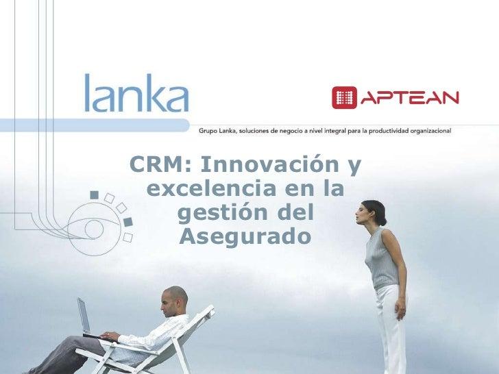 CRM: Innovación y excelencia en la   gestión del   Asegurado