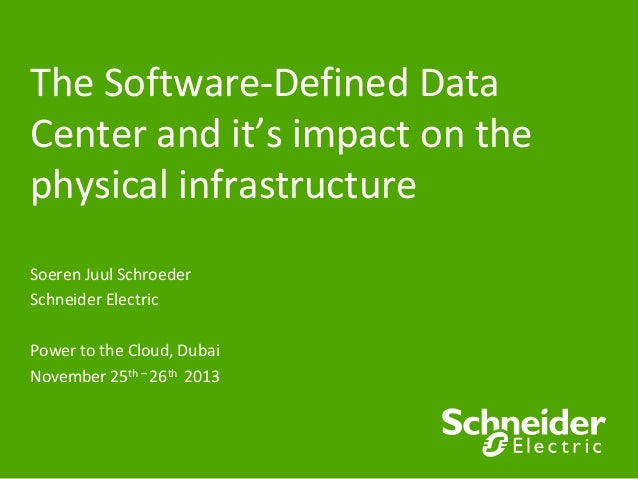 The Software-Defined Data Center and it's impact on the physical infrastructure Soeren Juul Schroeder Schneider Electric P...