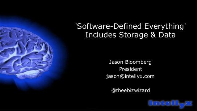 'Software-Defined Everything' Includes Storage & Data Jason Bloomberg President jason@intellyx.com @theebizwizard