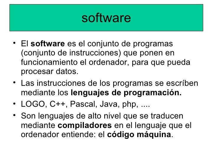 software • El software es el conjunto de programas   (conjunto de instrucciones) que ponen en   funcionamiento el ordenado...