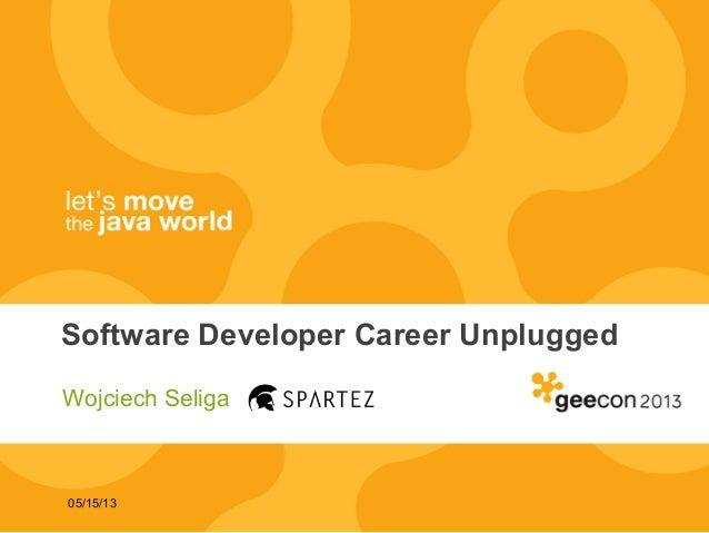 05/15/13Software Developer Career UnpluggedWojciech Seliga