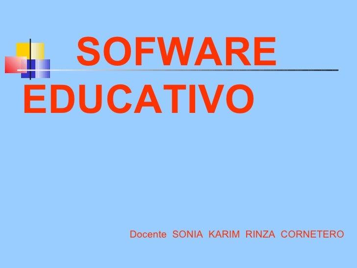 SOFWARE  EDUCATIVO   <ul><li>Docente  SONIA  KARIM  RINZA  CORNETERO </li></ul>