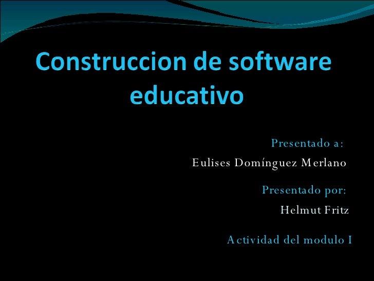 Presentado a:   Eulises Domínguez Merlano Presentado por:   Helmut Fritz Actividad del modulo I