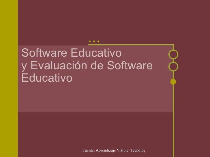 Software Educativo y Evaluación de Software Educativo                Fuente: Aprendizaje Visible, Tecnología Invisible. Ja...