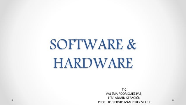 "SOFTWARE & HARDWARE TIC VALERIA RODRIGUEZ PAZ. 1""B"" ADMINISTRACIÓN PROF. LIC. SERGIO IVAN PEREZ SILLER"