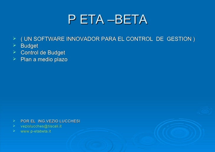 P ETA –BETA <ul><li>( UN SOFTWARE INNOVADOR PARA EL CONTROL  DE  GESTION ) </li></ul><ul><li>Budget </li></ul><ul><li>Cont...