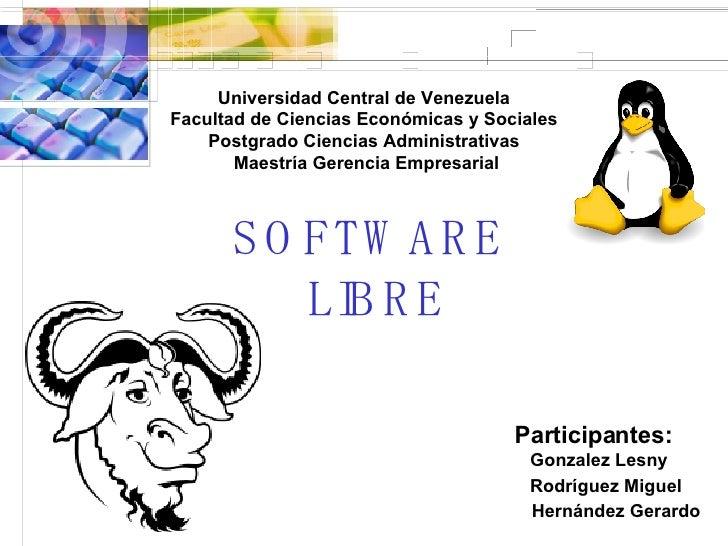SOFTWARE  LIBRE Participantes: Gonzalez Lesny Rodríguez Miguel Hernández Gerardo Universidad Central de Venezuela Facultad...