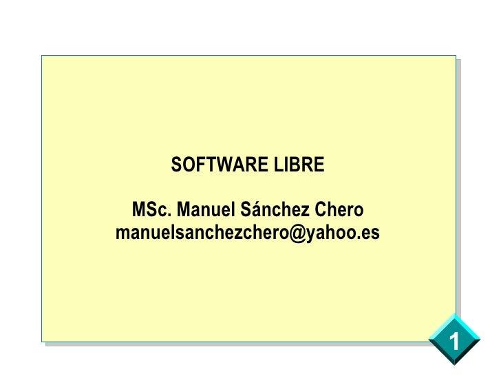 SOFTWARE LIBRE MSc. Manuel Sánchez Chero [email_address]