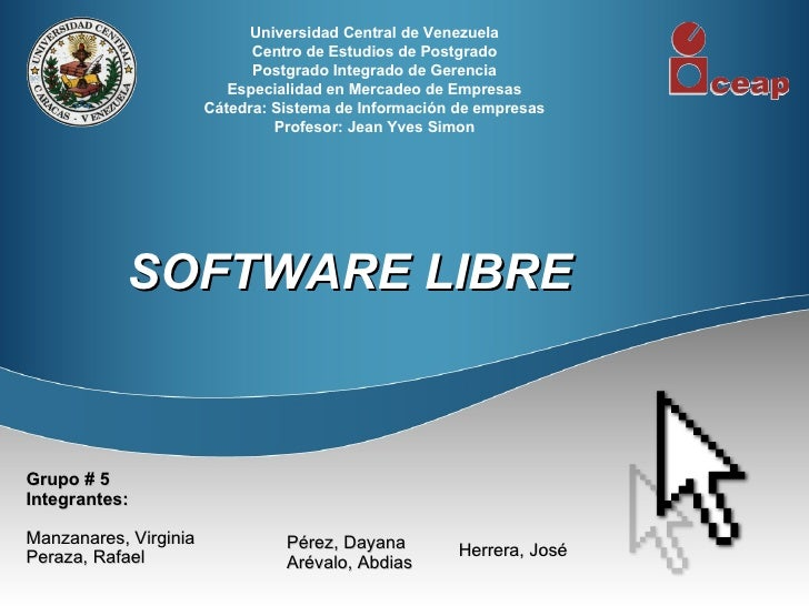 SOFTWARE LIBRE Grupo # 5 Integrantes: Manzanares, Virginia Peraza, Rafael Universidad Central de Venezuela Centro de Estud...