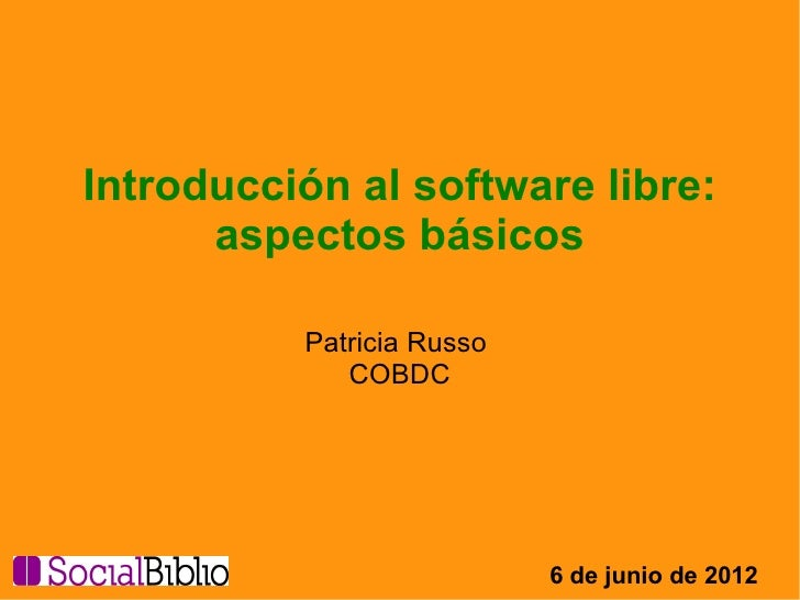 Introducción al software libre:      aspectos básicos          Patricia Russo             COBDC                           ...