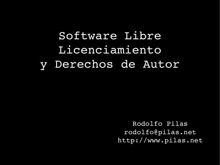 Rodolfo Pilas [email_address] http://www.pilas.net Software Libre Licenciamiento y Derechos de Autor