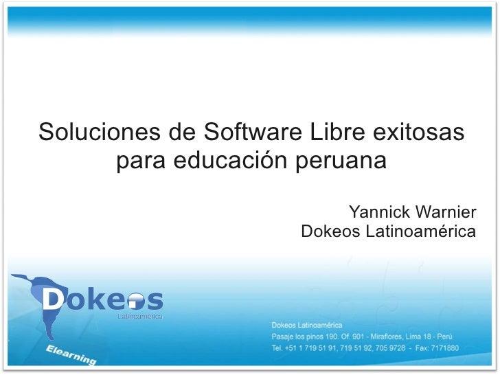 Soluciones de Software Libre exitosas        para educación peruana                            Yannick Warnier            ...