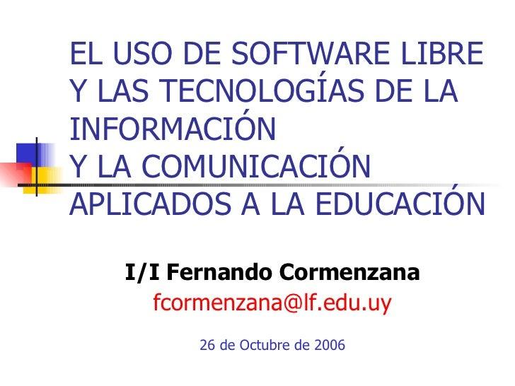 EL USO DE SOFTWARE LIBRE Y LAS TECNOLOGÍAS DE LA INFORMACIÓN  Y LA COMUNICACIÓN  APLICADOS A LA EDUCACIÓN I/I Fernando Cor...