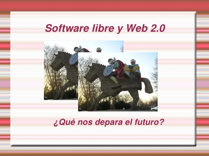 SoftwarelibreyWeb2.0       ¿Quénosdeparaelfuturo?