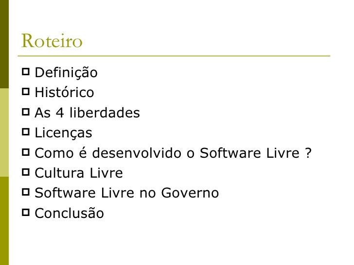 Roteiro <ul><li>Definição </li></ul><ul><li>Histórico </li></ul><ul><li>As 4 liberdades </li></ul><ul><li>Licenças  </li><...