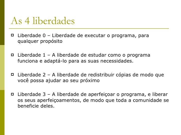 As 4 liberdades <ul><li>Liberdade 0 – Liberdade de executar o programa, para qualquer propósito </li></ul><ul><li>Liberdad...