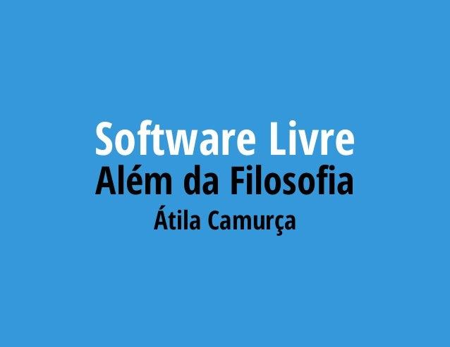 Software Livre Além da Filoso a Átila Camurça