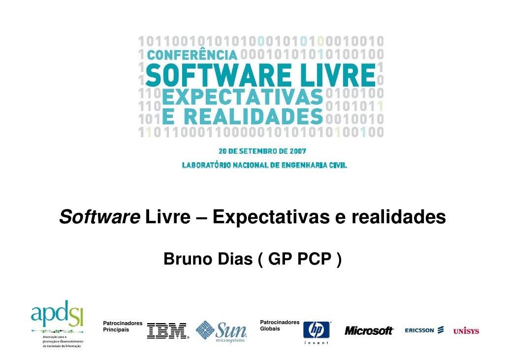 Software Livre – Expectativas e realidades                       Bruno Dias ( GP PCP )                                   P...