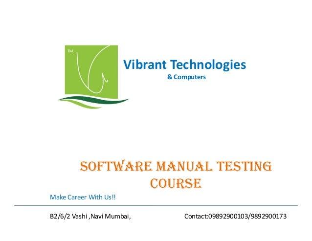 Vibrant Technologies & Computers  sOftwaRE manUal tEsting COURsE Make Career With Us!! B2/6/2 Vashi ,Navi Mumbai,  Contact...