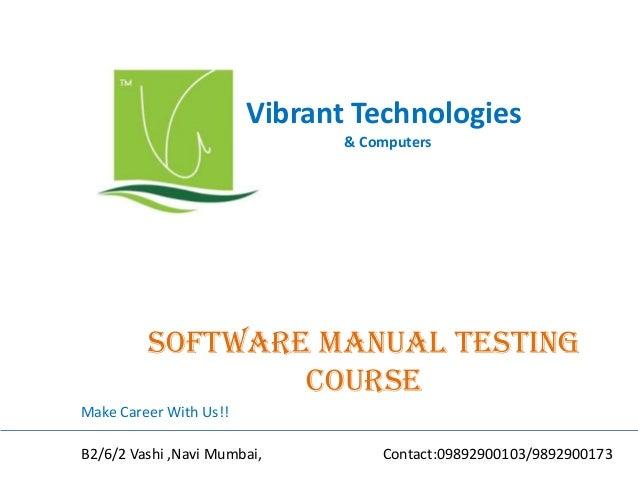 Vibrant Technologies & Computers Software manual testing COURSE Make Career With Us!! B2/6/2 Vashi ,Navi Mumbai, Contact:0...