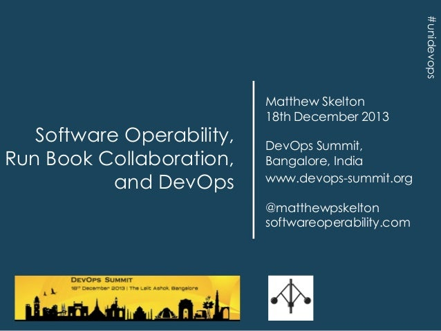 #unidevops  Software Operability, Run Book Collaboration, and DevOps  Matthew Skelton 18th December 2013 DevOps Summit, Ba...