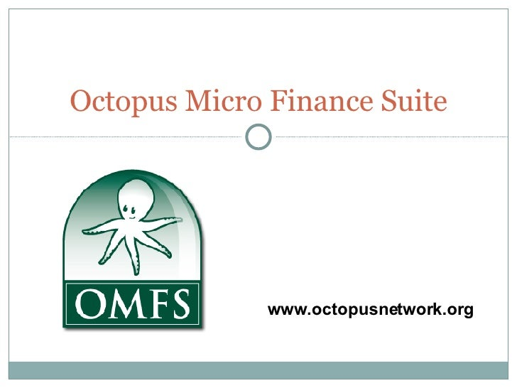 Octopus Micro Finance Suite www.octopusnetwork.org
